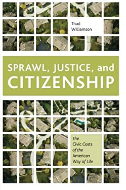 Sprawl, Justice, and Citizenship: The Civic Costs of the American Way of Life 9780199897575