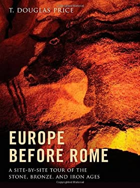 Europe Before Rome: A Site-By-Site Tour of the Stone, Bronze, and Iron Ages 9780199914708