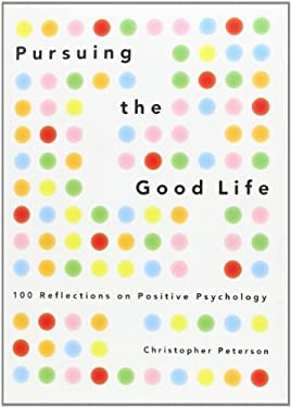 Pursuing the Good Life: 100 Reflections on Positive Psychology 9780199916351