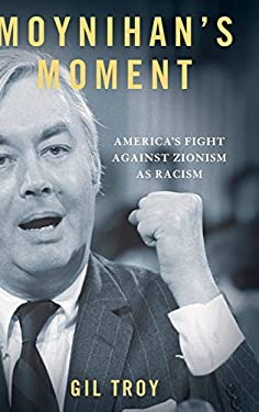 Moynihan's Moment: America's Fight Against Zionism as Racism 9780199920303