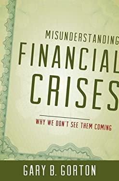 Misunderstanding Financial Crises: Why We Don't See Them Coming 9780199922901