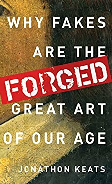 Forged: Why Fakes Are the Great Art of Our Age 9780199928354