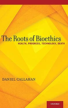 The Roots of Bioethics: Health, Progress, Technology, Death 9780199931378