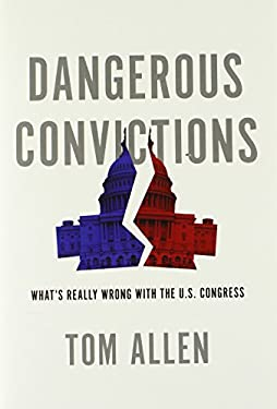 Dangerous Convictions: What's Really Wrong with the U.S. Congress 9780199931989