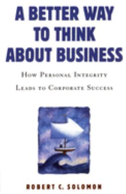 A Better Way to Think about Business: How Personal Integrity Leads to Corporate Success 9780195167337