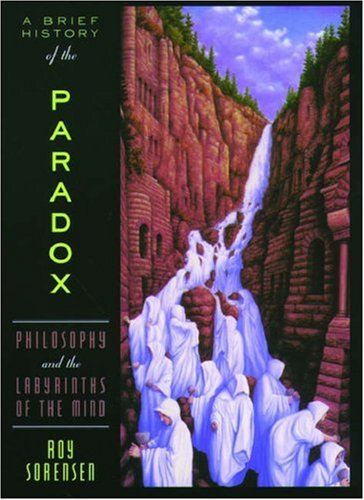 A Brief History of the Paradox: Philosophy and the Labyrinths of the Mind 9780195179866