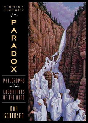 A Brief History of the Paradox: Philosophy and the Labyrinths of the Mind 9780195159035