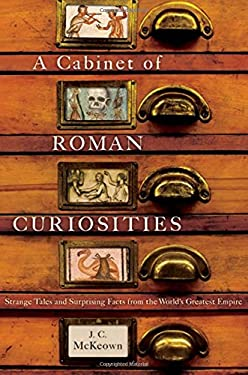 A Cabinet of Roman Curiosities: Strange Tales and Surprising Facts from the World's Greatest Empire 9780195393750