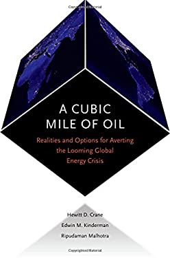 A Cubic Mile of Oil: Realities and Options for Averting the Looming Global Energy Crisis 9780195325546