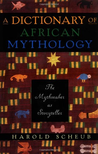 A Dictionary of African Mythology: The Mythmaker as Storyteller 9780195124569