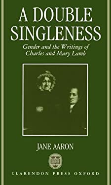 A Double Singleness: Gender and the Writings of Charles and Mary Lamb 9780198128908