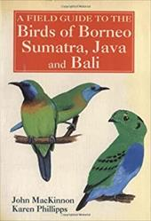A Field Guide to the Birds of Borneo, Sumatra, Java, and Bali: The Greater Sunda Islands