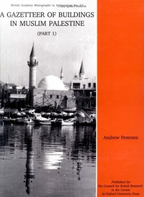 A Gazetteer of Buildings in Muslim Palestine: Volume I