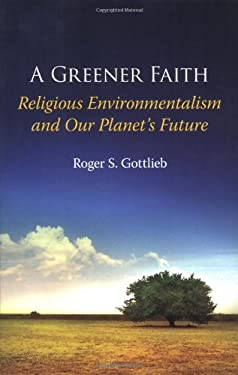 A Greener Faith: Religious Environmentalism and Our Planet's Future 9780195396201