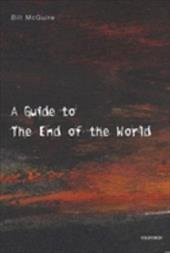 A Guide to the End of the World: Everything You Never Wanted to Know