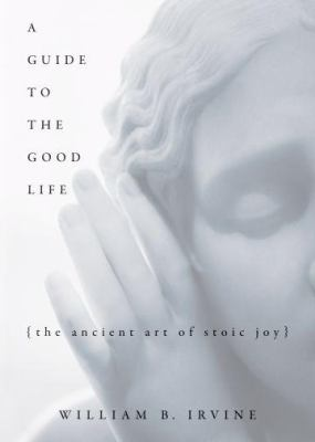 A Guide to the Good Life: The Ancient Art of Stoic Joy 9780195374612