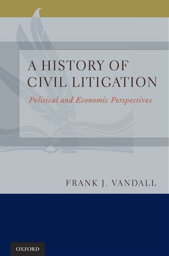 A History of Civil Litigation a History of Civil Litigation: Political and Economic Perspectives Political and Economic Perspectives 9780195391916