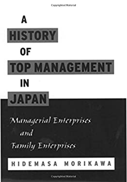 A History of Top Management in Japan: Managerial Enterprises and Family Enterprises 9780195131659