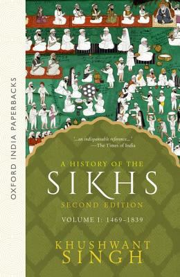 A History of the Sikhs, Volume 1: 1469-1839 9780195673081