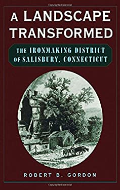 A Landscape Transformed: The Ironmaking District of Salisbury, Connecticut 9780195128185