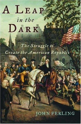 A Leap in the Dark: The Struggle to Create the American Republic 9780195176001
