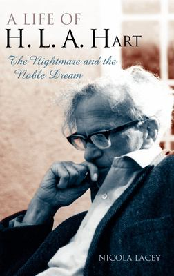 A Life of H. L. A. Hart: The Nightmare and the Noble Dream 9780199274970