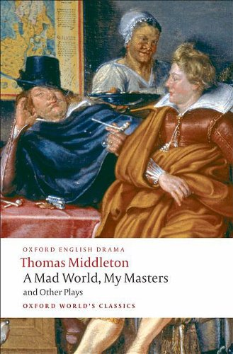 A Mad World, My Masters/Michaelmas Term/A Trick to Catch the Old One/No Wit, No Help Like a Woman's 9780199555413