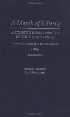 A March of Liberty: A Constitutional History of the United States Volume II: From 1877 to the Present 9780195126365