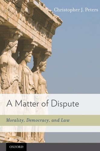 A Matter of Dispute a Matter of Dispute: Morality, Democracy, and Law Morality, Democracy, and Law 9780195387223