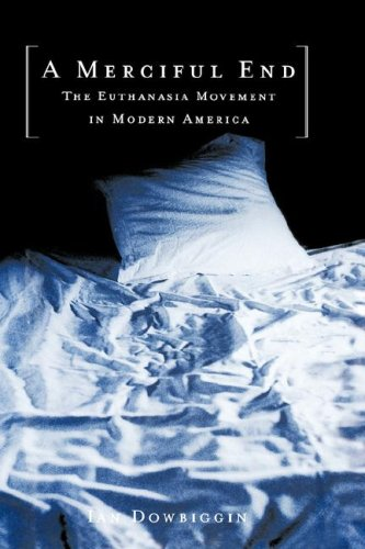 A Merciful End: The Euthanasia Movement in Modern America 9780195154436