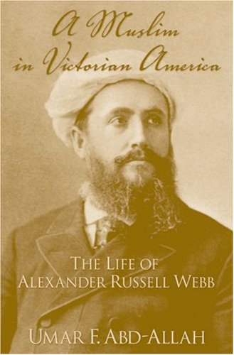 A Muslim in Victorian America: The Life of Alexander Russell Webb 9780195187281