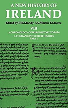 New History of Ireland: Volume VIII: A Chronology of Irish History to 1976: A Companion to Irish History, Part I