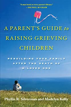 A Parent's Guide to Raising Grieving Children: Rebuilding Your Family After the Death of a Loved One 9780195328844