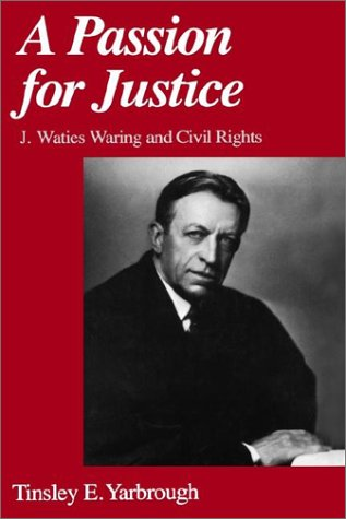 A Passion for Justice: J. Waties Waring and Civil Rights 9780195041880