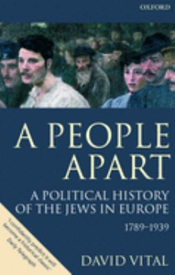 A People Apart: A Political History of the Jews in Europe 1789-1939 9780199246816