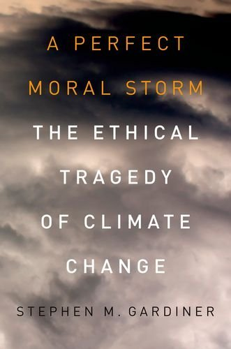 A Perfect Moral Storm: The Ethical Tragedy of Climate Change 9780195379440