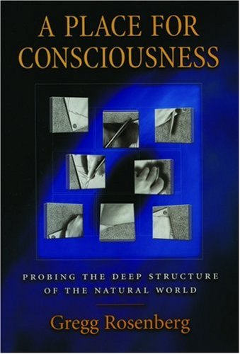 A Place for Consciousness: Probing the Deep Structure of the Natural World 9780195168143