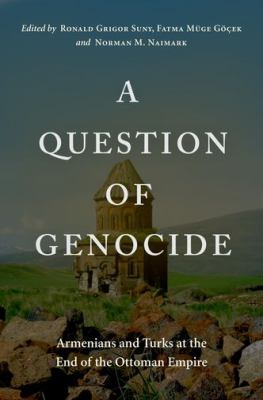 A Question of Genocide: Armenians and Turks at the End of the Ottoman Empire 9780195393743