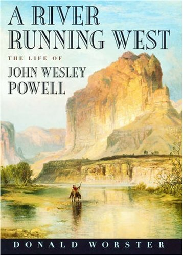 A River Running West: The Life of John Wesley Powell 9780195156355