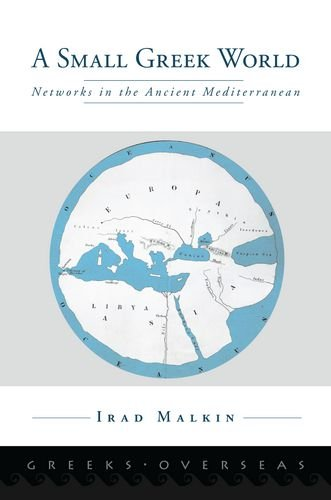 A Small Greek World: Networks in the Ancient Mediterranean 9780199734818