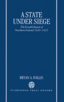 A State Under Siege: The Establishment of Northern Ireland, 1920-1925 9780198203056