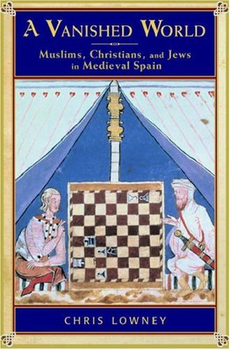 A Vanished World: Muslims, Christians, and Jews in Medieval Spain 9780195311914