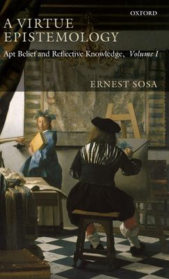 A Virtue Epistemology: Apt Belief and Reflective Knowledge, Volume I 9780199297023