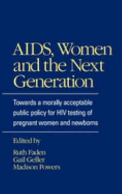 AIDS, Women, and the Next Generation: Towards a Morally Acceptable Public Policy for HIV Testing 9780195065725