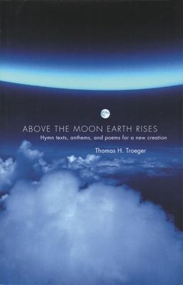 Above the Moon Earth Rises: Hymn Texts, Anthems, and Poems for a New Creation 9780193864191
