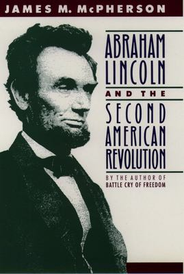 Abraham Lincoln and the Second American Revolution 9780195076066