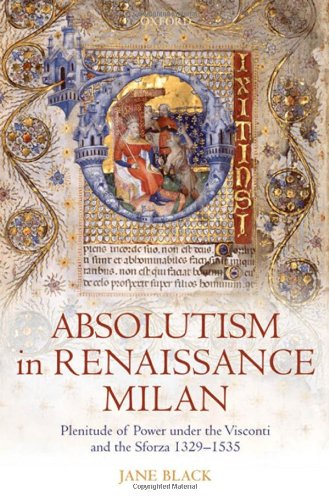 Absolutism in Renaissance Milan: Plenitude of Power Under the Visconti and the Sforza 1329-1535