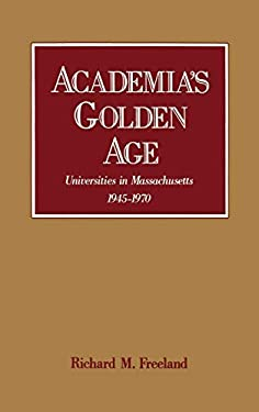 Academia's Golden Age: Universities in Massachusetts 1945-1970 9780195054644