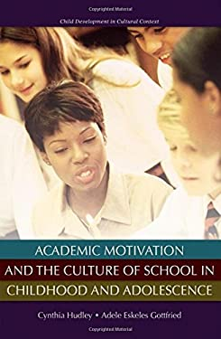 Academic Motivation and the Culture of School in Childhood and Adolescence 9780195326819