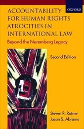 Accountability for Human Rights Atrocities in International Law: Beyond the Nuremberg Legacy - Ratner, Steven R. / Abrams, Jason S.
